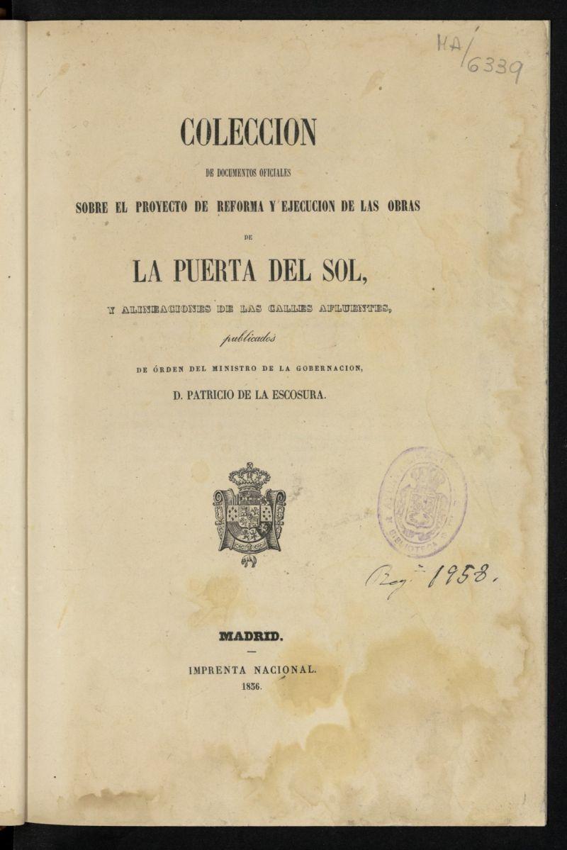 Colección de documentos oficiales sobre el proyecto de reforma y ejecución de las obras de la Puerta del Sol, y alineaciones de las calles afluentes